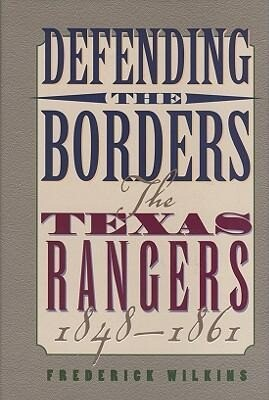 Defending the Borders: The Texas Rangers, 1848-1861 als Buch
