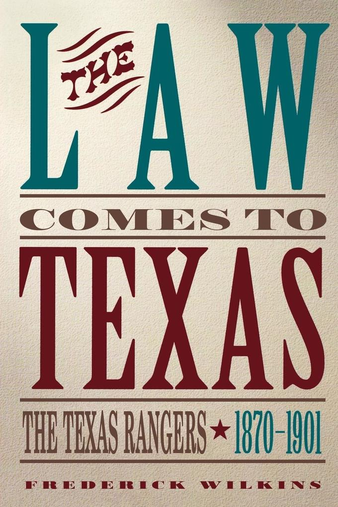 Law Comes to Texas: The Texas Rangers, 1870-1901 als Taschenbuch