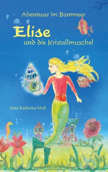 Abenteuer im Buntmeer - Elise und die Kristallmuschel als Buch