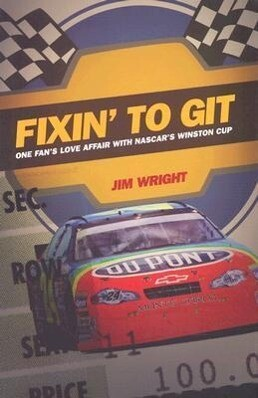 Fixin to Git: One Fan's Love Affair with NASCAR's Winston Cup als Buch