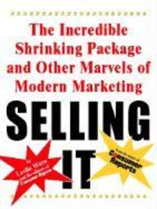 Selling It: The Incredible Shrinking Package and Other Marvels of Modern Marketing als Taschenbuch