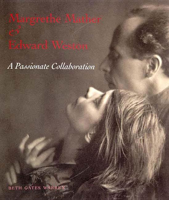 Margrethe Mather & Edward Weston: A Passionate Collaboration als Buch