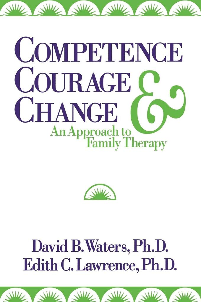 Competence, Courage, and Change: An Approach to Family Therapy als Taschenbuch