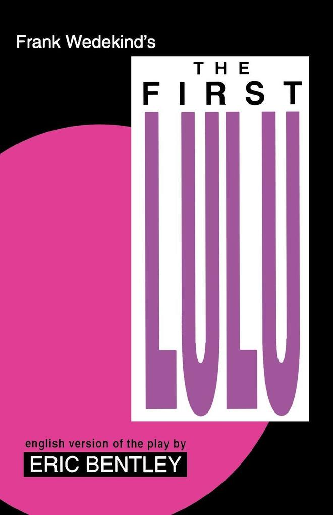 The First Lulu: By Frank Wedekind * English Version of the Play by Eric Bentley als Taschenbuch