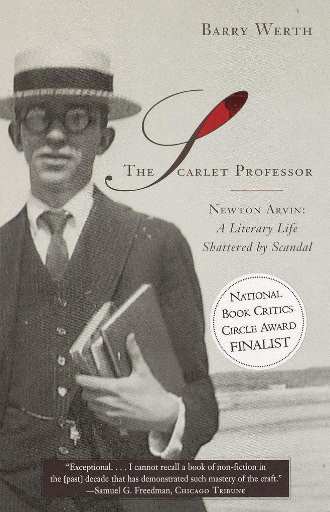 The Scarlet Professor: Newton Arvin: A Literary Life Shattered by Scandal als Taschenbuch