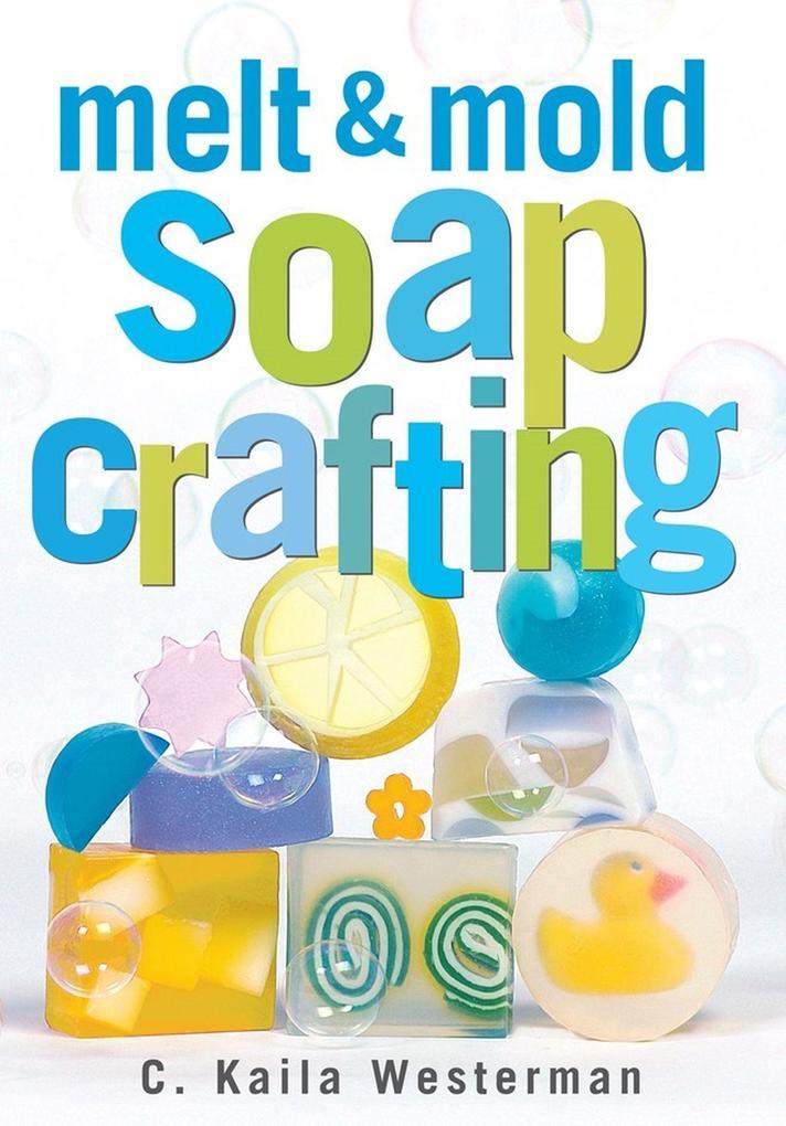 Melt & Mold Soap Crafting als Taschenbuch
