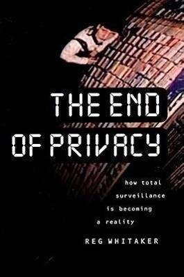The End of Privacy: How Total Surveillance Is Becoming a Reality als Taschenbuch