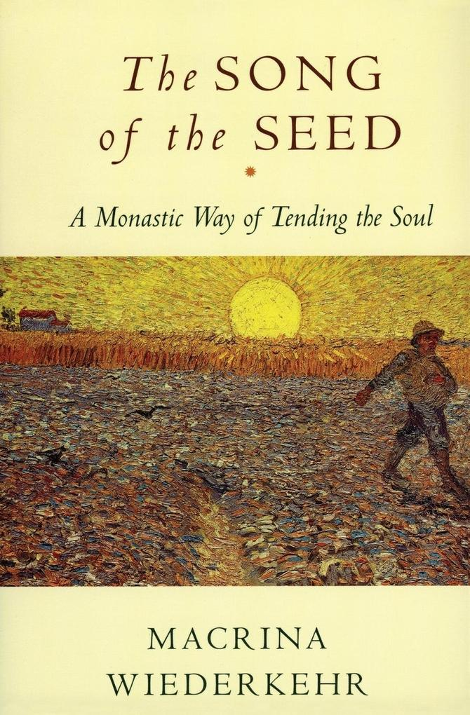The Song of the Seed: The Monastic Way of Tending the Soul als Taschenbuch