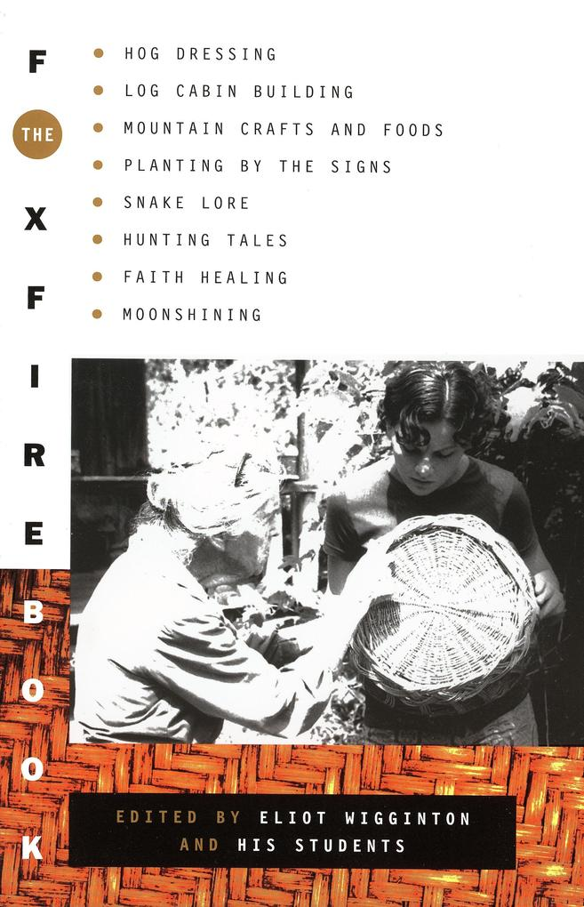 The Foxfire Book: Hog Dressing, Log Cabin Building, Mountain Crafts and Foods, Planting by the Signs, Snake Lore, Hunting Tales, Faith H als Taschenbuch