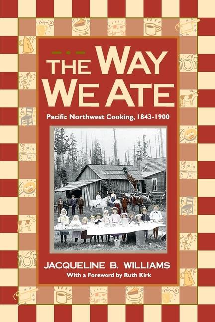 The Way We Ate: Pacific Northwest Cooking, 1843-1900 als Taschenbuch
