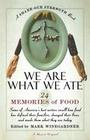 We Are What We Ate: 24 Memories of Food, a Share Our Strength Book