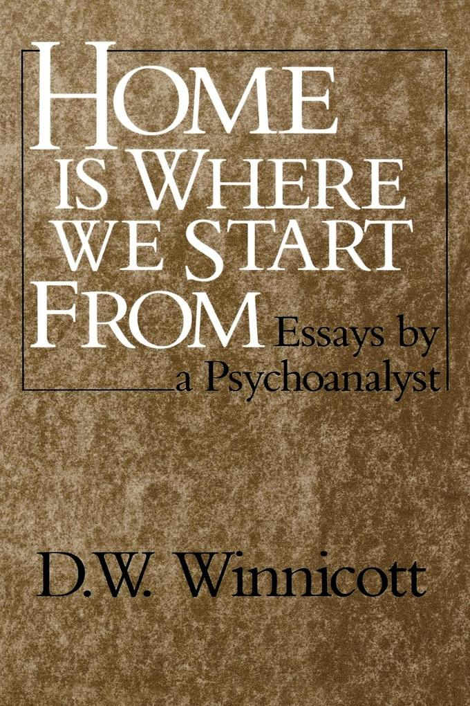 Home Is Where We Start from: Essays by a Psychoanalyst als Taschenbuch