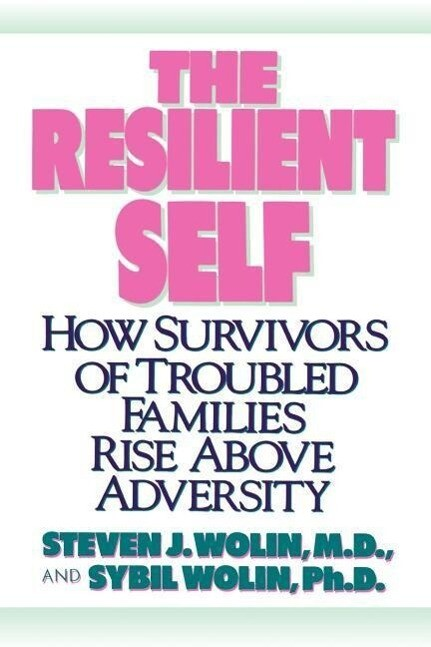 The Resilient Self: How Survivors of Troubled Families Rise Above Adversity als Taschenbuch