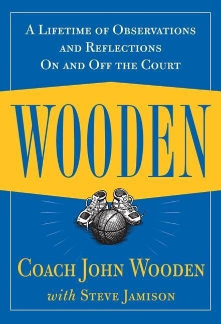 Wooden: A Lifetime of Observations and Reflections On and Off the Court als Buch