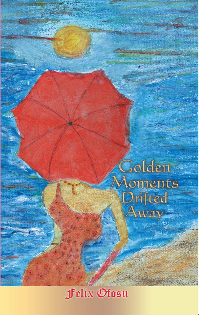 Golden Moments Drifted Away als eBook von Felix...
