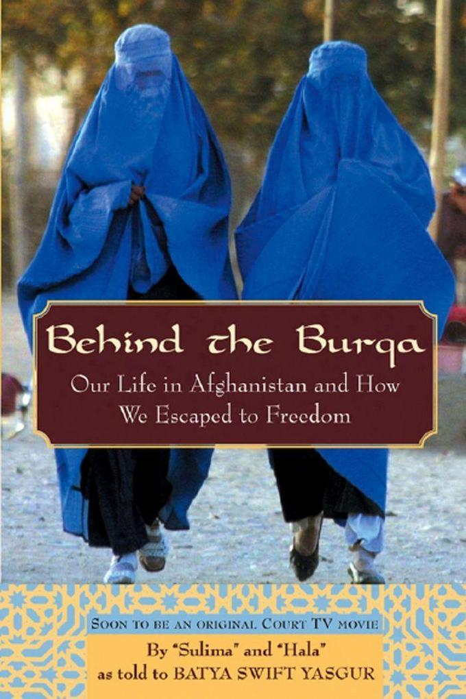 Behind the Burqa: Our Life in Afghanistan and How We Escaped to Freedom als Buch