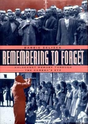 Remembering to Forget: Holocaust Memory Through the Camera's Eye als Buch