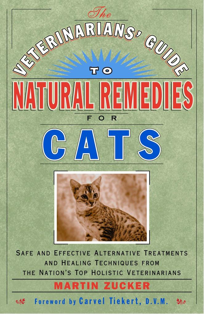 The Veterinarians' Guide to Natural Remedies for Cats: Safe and Effective Alternative Treatments and Healing Techniques from the Nation's Top Holistic als Taschenbuch