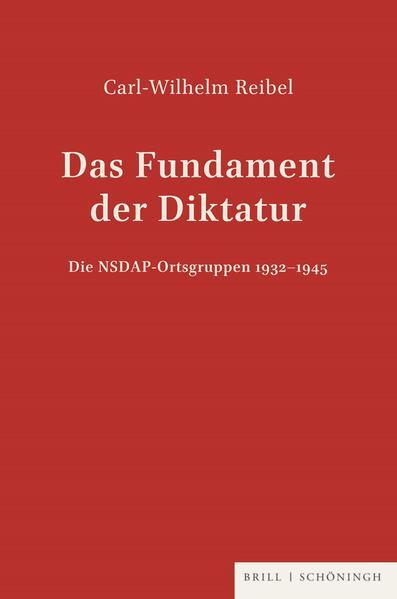 Das Fundament der Diktatur - Die NSDAP-Ortsgruppen 1932-1945 als Buch