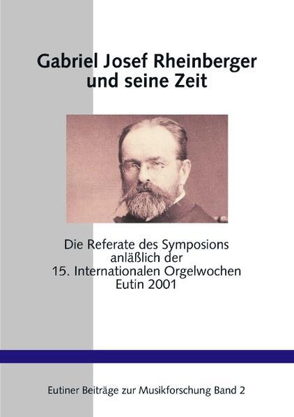 Gabriel Josef Rheinberger und seine Zeit als Buch