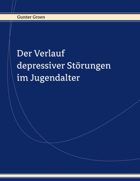 Der Verlauf depressiver Störungen im Jugendalter als Buch