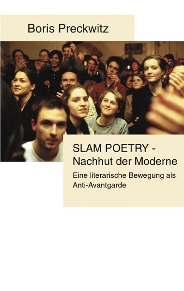 Slam Poetry - Nachhut der Moderne als Buch