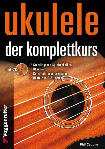Ukulele - Der Komplettkurs (CD), C-Stimmung als Buch von Phil Capone