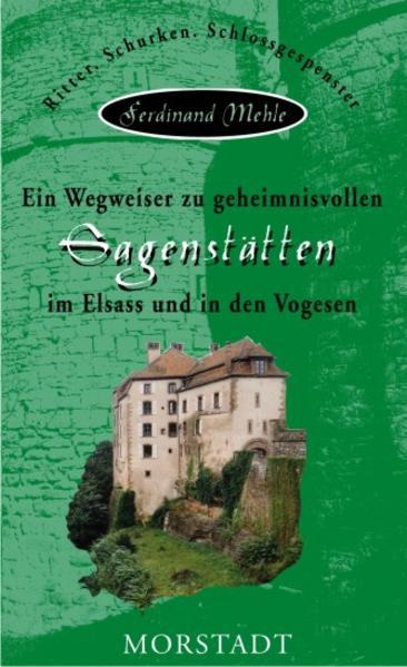 Ein Wegweiser zu geheimnisvollen Sagenstätten im Elsass und in den Vogesen als Buch