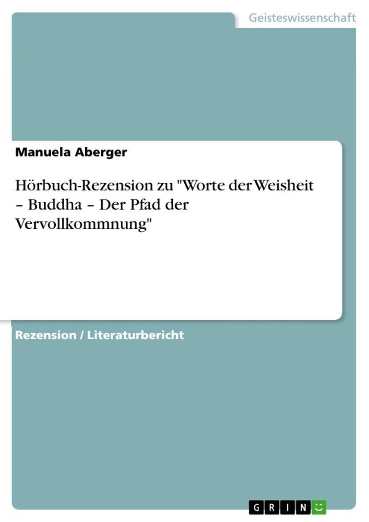 Hörbuch-Rezension zu Worte der Weisheit - Buddha - Der Pfad der Vervollkommnung als eBook von Manuela Aberger