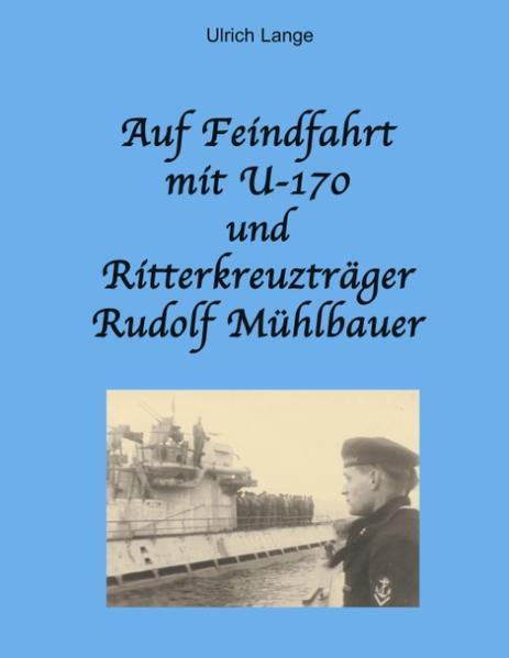 Auf Feindfahrt mit U-170 und Ritterkreuzträger Rudolf Mühlbauer als Buch