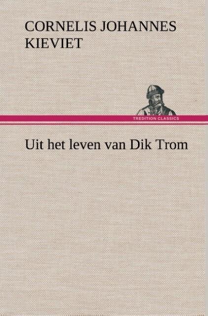 Uit het leven van Dik Trom als Buch von Cornelis Johannes Kieviet