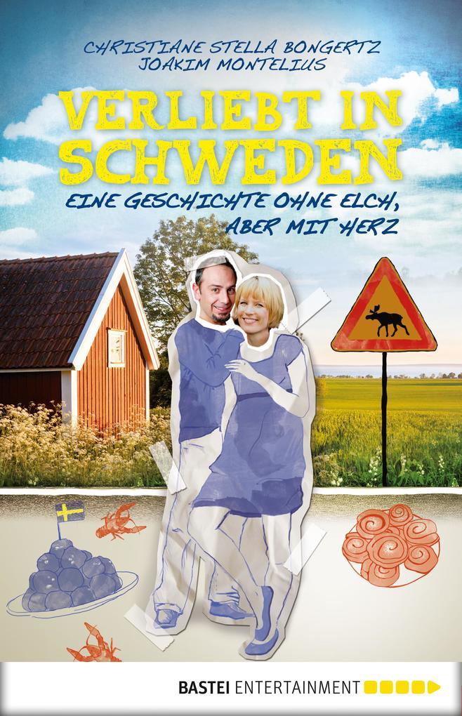 Verliebt in Schweden als eBook von Christiane Stella Bongertz, Joakim Montelius