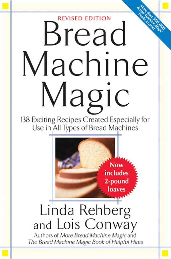 Bread Machine Magic: 138 Exciting New Recipes Created Especially for Use in All Types of Bread Machines als Taschenbuch