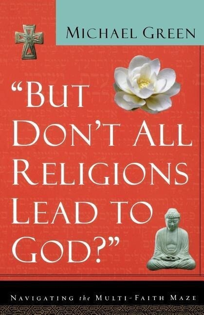 But Don't All Religions Lead to God?: Navigating the Multi-Faith Maze als Taschenbuch