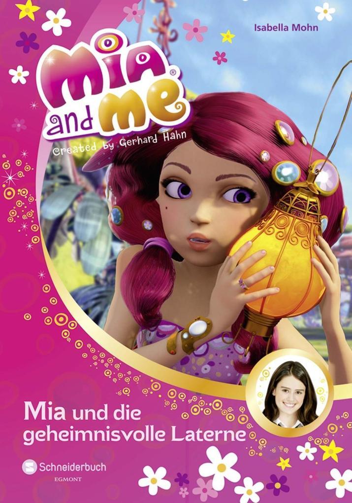 Mia and me 08: Mia und die geheimnisvolle Laterne als Buch von Isabella Mohn