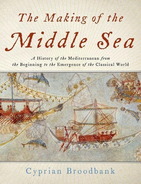 The Making of the Middle Sea: A History of the Mediterranean from the Beginning to the Emergence of the Classical World als Buch
