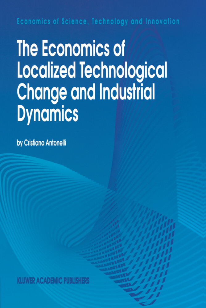 The Economics of Localized Technological Change and Industrial Dynamics als Buch