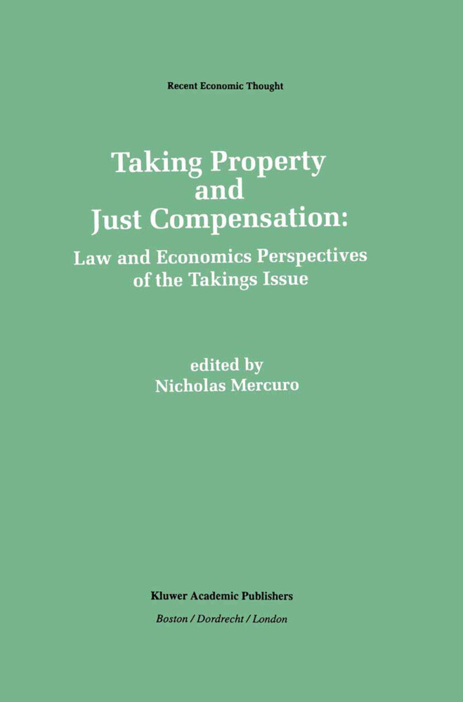 Taking Property and Just Compensation:: Law and Economics Perspectives of the Takings Issue als Buch