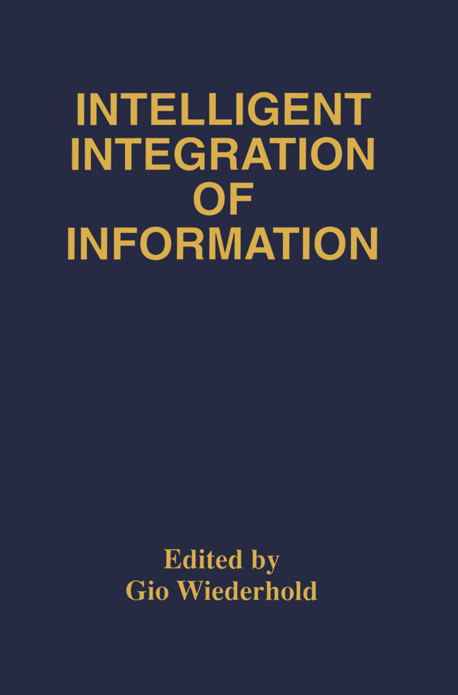 Intelligent Integration of Information: A Special Double Issue of the Journal of Intelligent Information Sytems Volume 6, Numbers 2/3 May, 1996 als Buch