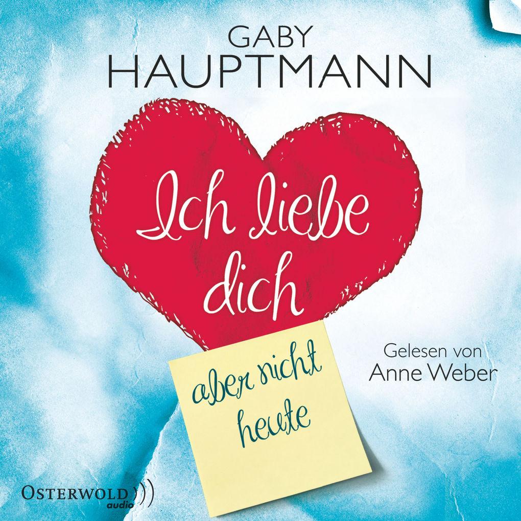Gaby Hauptmann: Ich liebe dich, aber nicht heute (Hörbuch