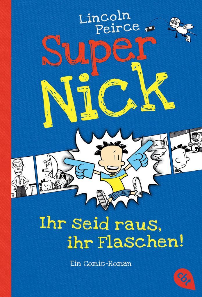 Super Nick 02 - Ihr seid raus, ihr Flaschen! als Taschenbuch von Lincoln Peirce