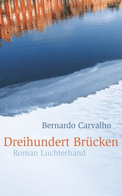 Dreihundert Brücken als Buch von Bernardo Carvalho