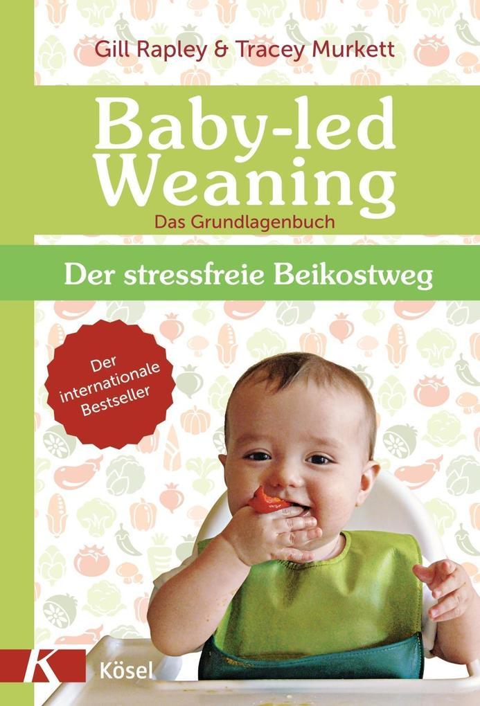 Baby-led Weaning - Das Grundlagenbuch als Buch