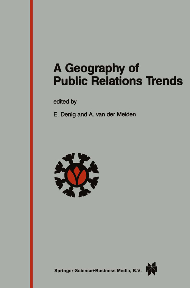 """A Geography of Public Relations Trends: Selected Proceedings of the 10th Public Relations World Congress """"between People and Power,"""" Amsterdam 3 - 7 J als Buch"""