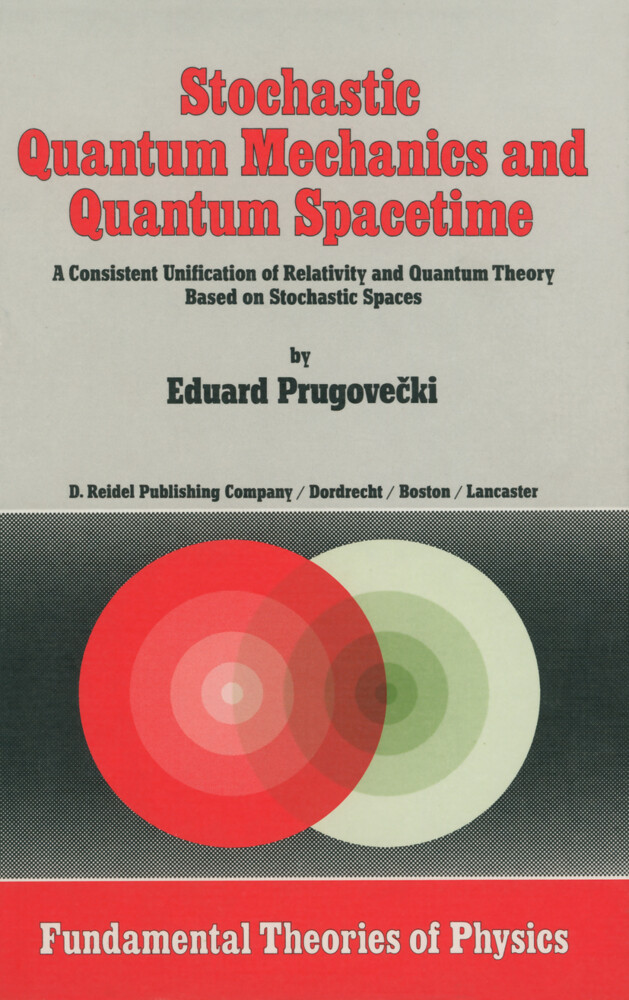Stochastic Quantum Mechanics and Quantum Spacetime: A Consistent Unification of Relativity and Quantum Theory Based on Stochastic Spaces als Buch