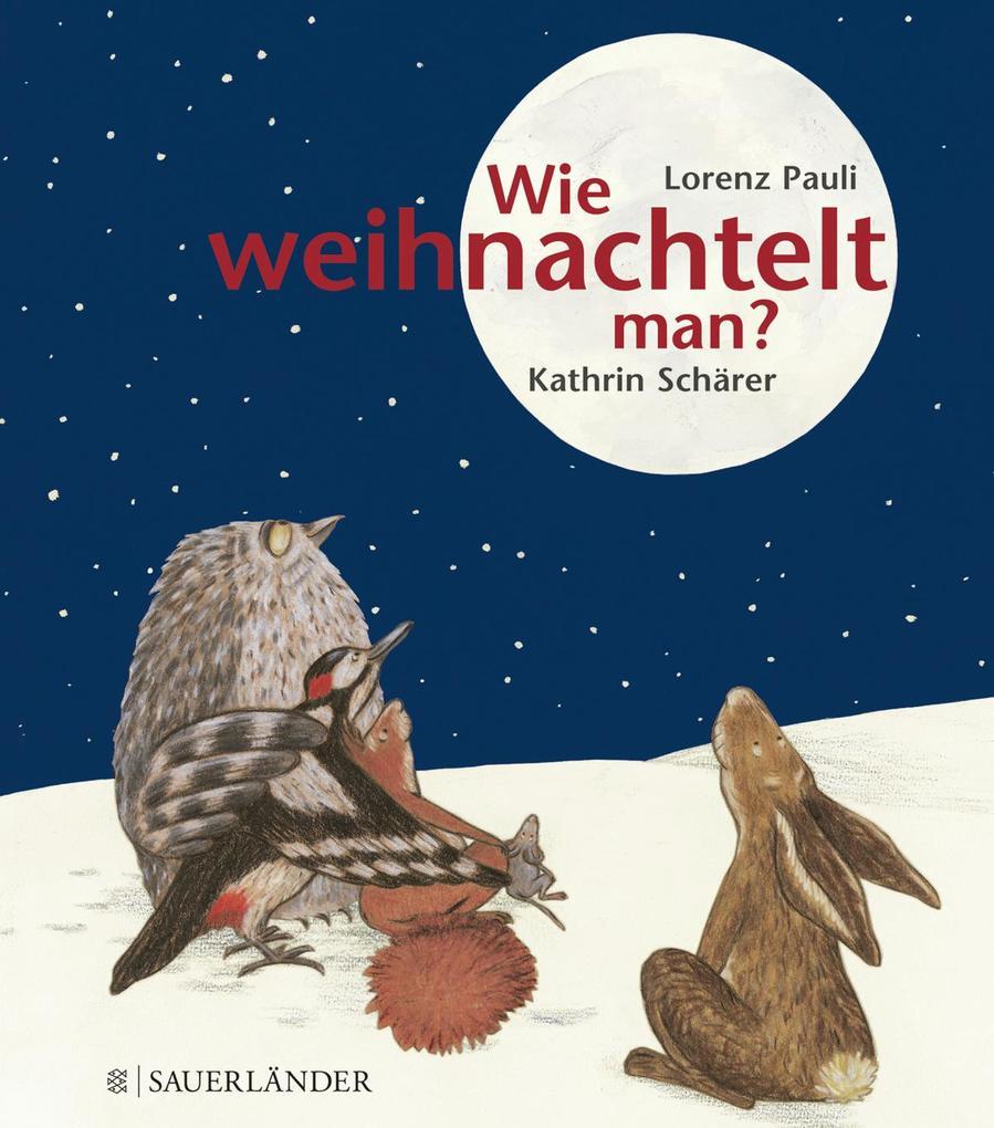 Wie weihnachtelt man? als Buch von Lorenz Pauli, Kathrin Schärer