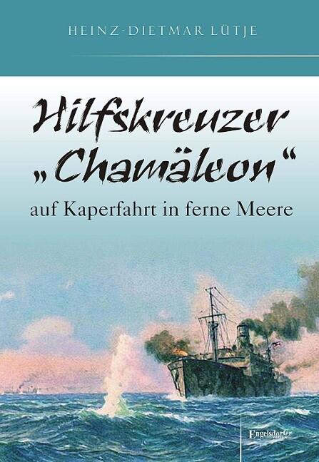 Hilfskreuzer Chamäleon auf Kaperfahrt in ferne Meere als Buch von Heinz-Dietmar Lütje
