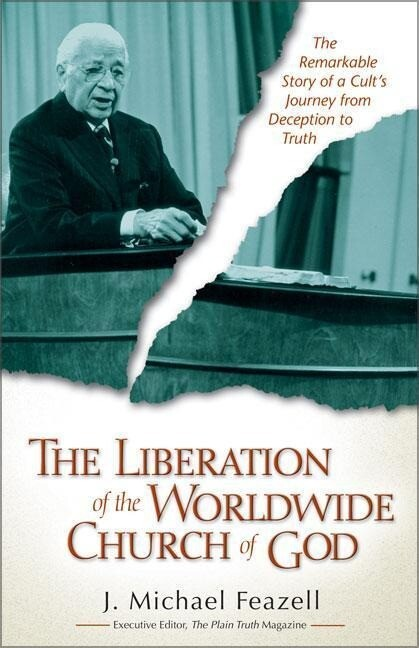 The Liberation of the Worldwide Church of God: The Remarkable Story of a Cult's Journey from Deception to Truth als Taschenbuch