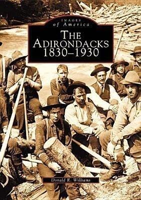 The: Adirondacks: 1830-1930 als Taschenbuch