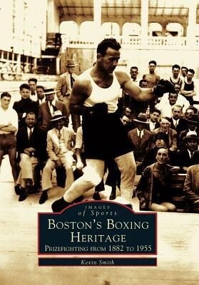 Boston's Boxing Heritage:: Prizefighting from 1882-1955 als Taschenbuch